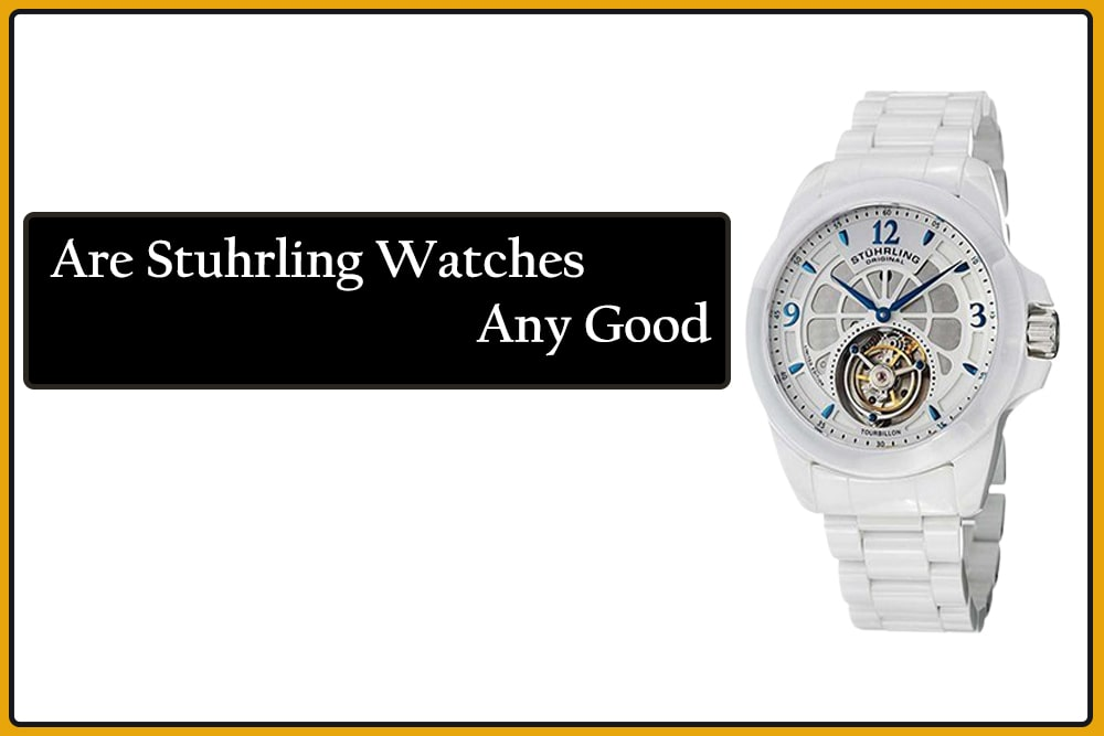 Are Stuhrling Watches Any Good?