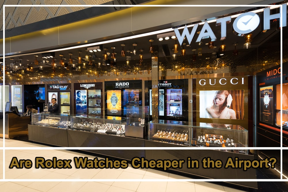 Are Rolex Watches Cheaper in the Airport
