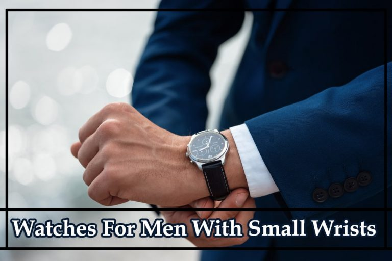 Watches For Men With Small Wrists