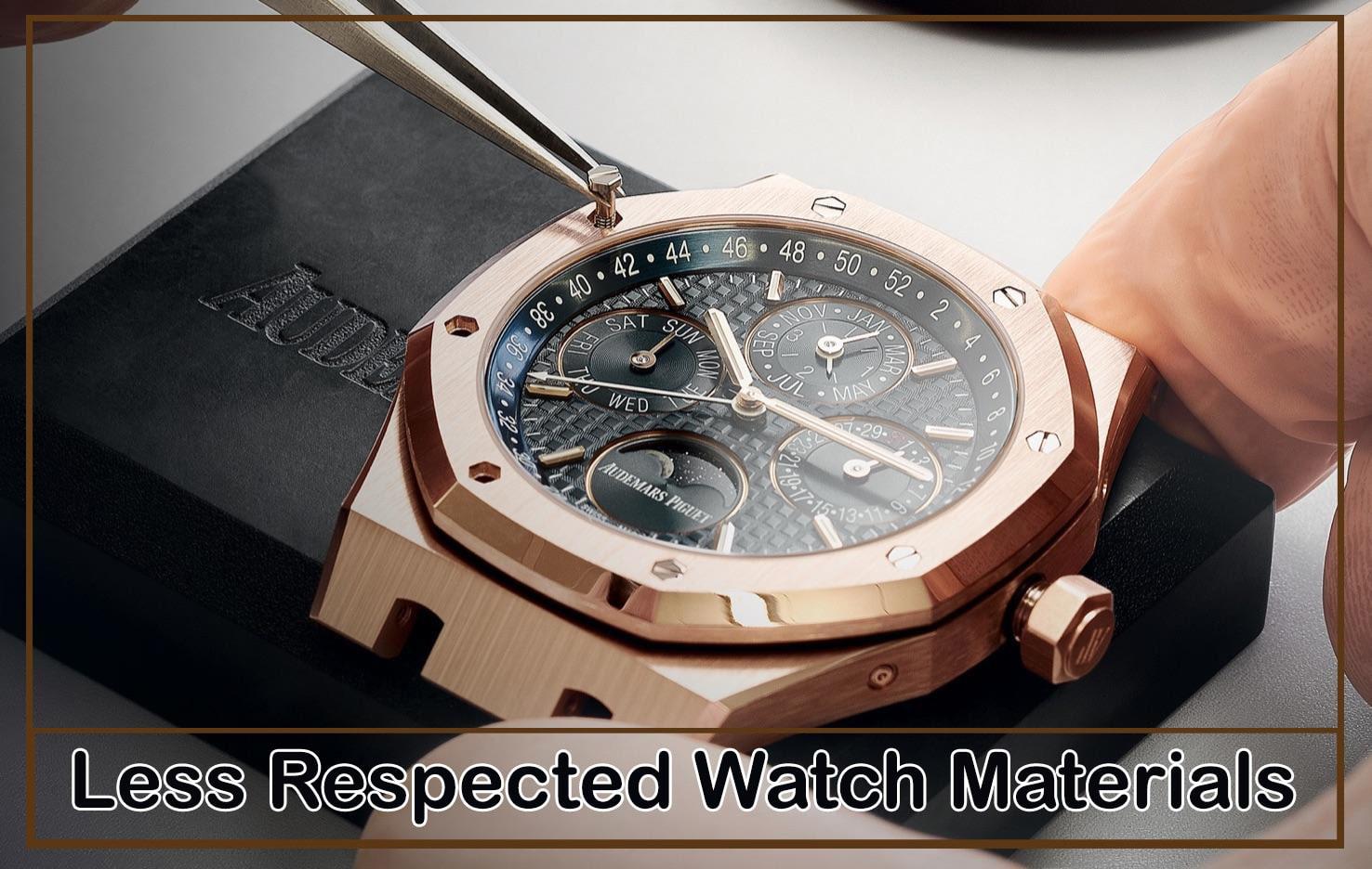 Less Respected Watch Materials