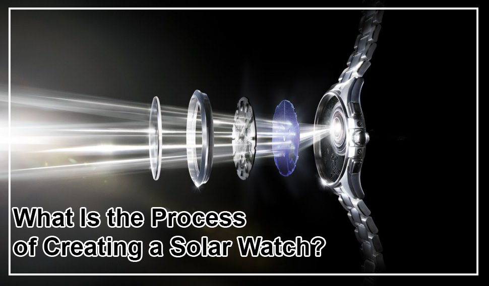 Process of Creating a Solar Watch