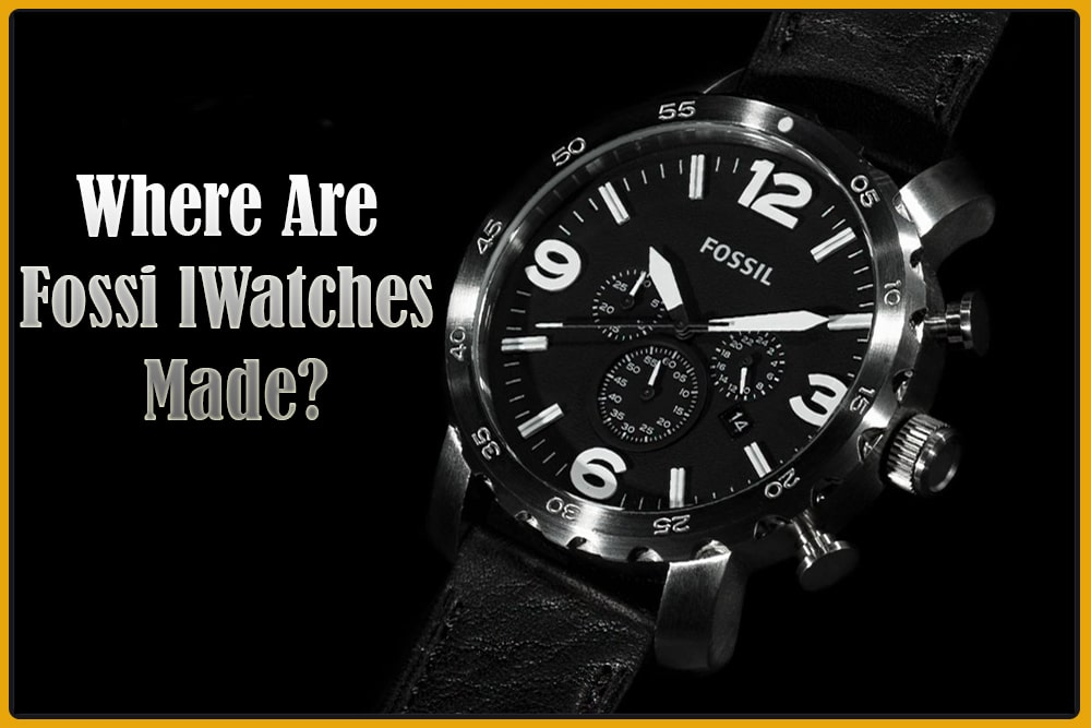 Where Are The Manufacturing Facilities of Fossil Watches?